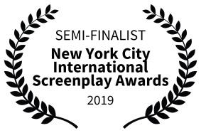 SEMI-FINALIST - New York City International Screenplay Awards - 2019