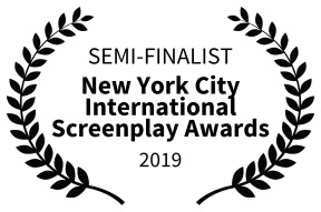 SEMI-FINALIST - New York City International Screenplay Awards - 2019
