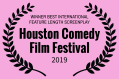 WINNER BEST INTERNATIONAL SCREENPLAY - Houston Comedy Film Festival - 2019-2